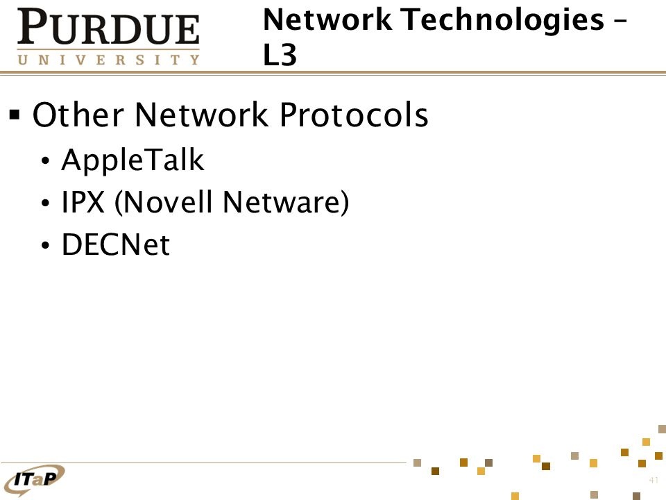 41 Network Technologies – L3  Other Network Protocols AppleTalk IPX (Novell Netware) DECNet