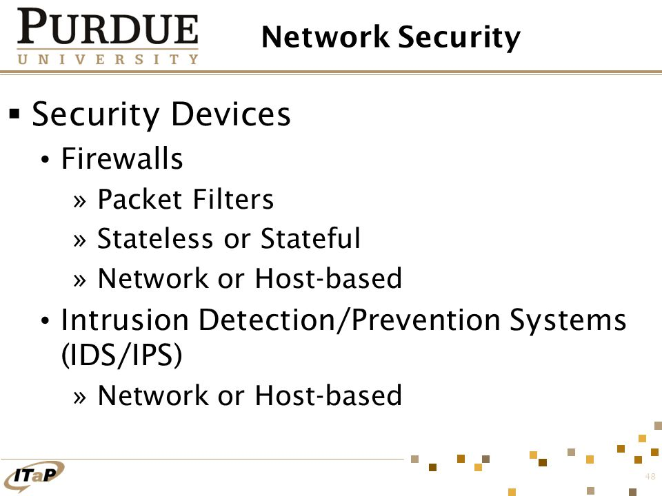 48 Network Security  Security Devices Firewalls »Packet Filters »Stateless or Stateful »Network or Host-based Intrusion Detection/Prevention Systems