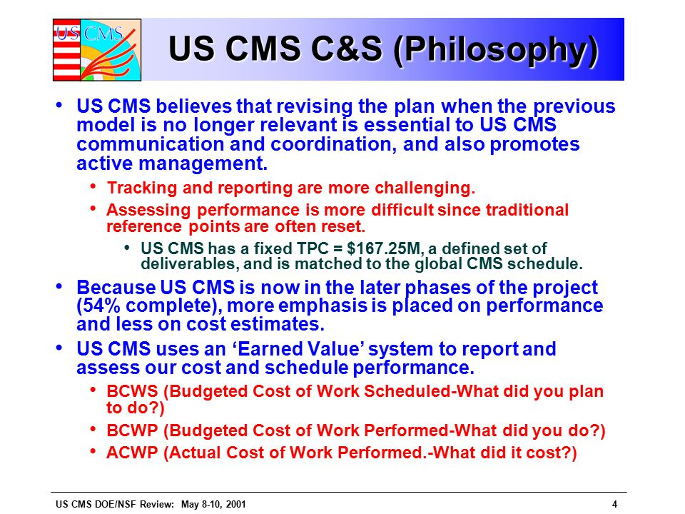 US CMS DOE/NSF Review: May 8-10, 20014 US CMS C&S (Philosophy) US CMS believes that revising the plan when the previous model is no longer relevant is essential to US CMS communication and coordination, and also promotes active management.
