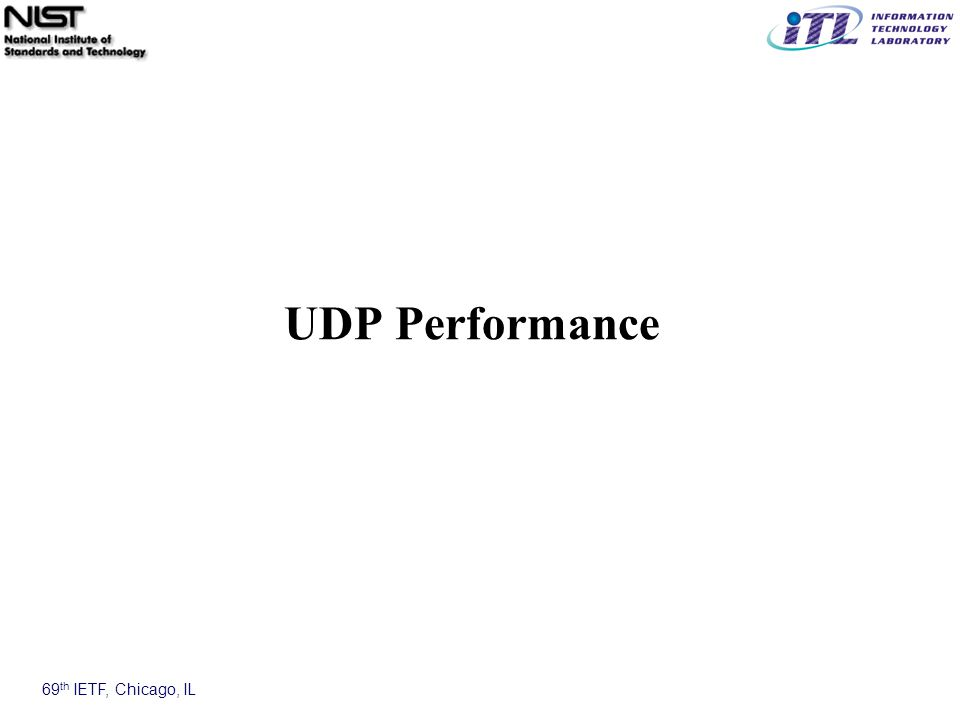 69 th IETF, Chicago, IL UDP Performance