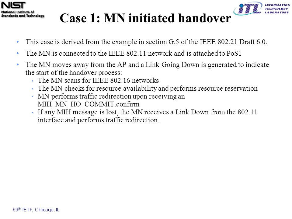 69 th IETF, Chicago, IL Case 1: MN initiated handover This case is derived from the example in section G.5 of the IEEE 802.21 Draft 6.0.