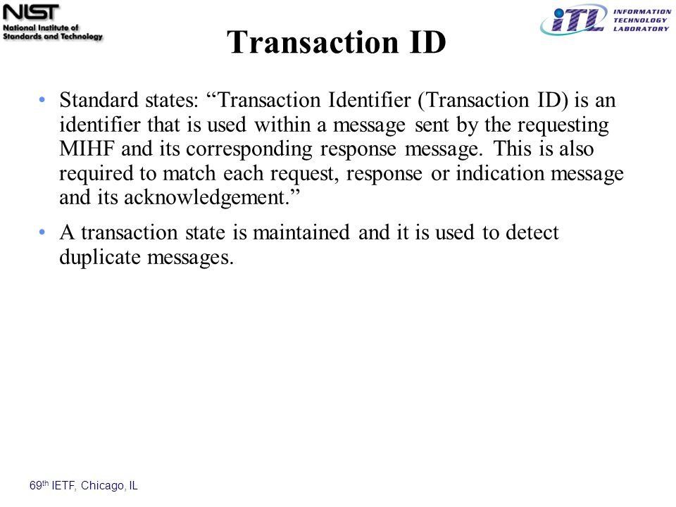 69 th IETF, Chicago, IL Transaction ID Standard states: Transaction Identifier (Transaction ID) is an identifier that is used within a message sent by the requesting MIHF and its corresponding response message.