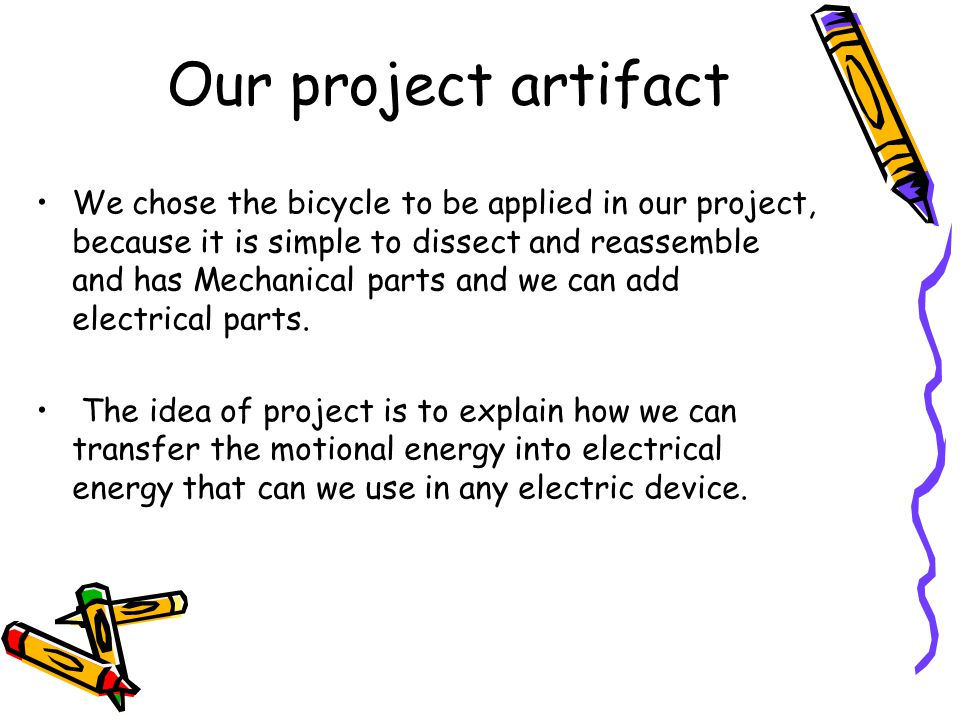 Our project artifact We chose the bicycle to be applied in our project, because it is simple to dissect and reassemble and has Mechanical parts and we