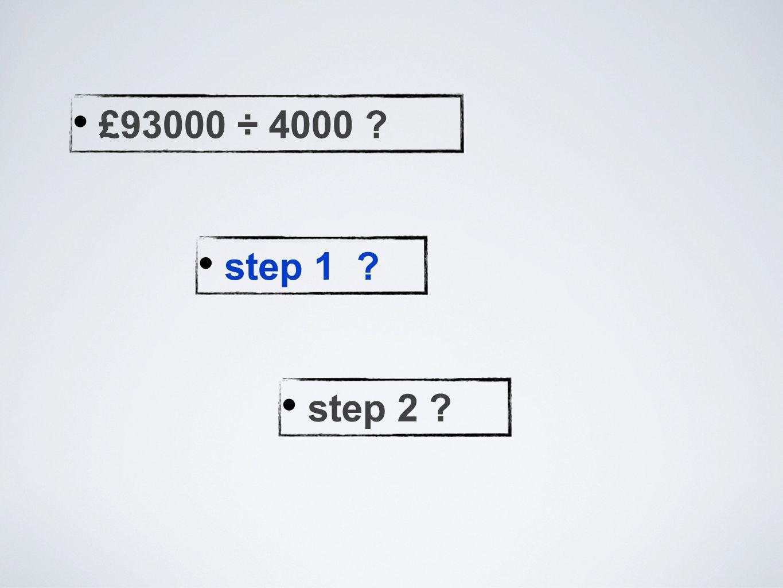 £93000 ÷ 4000 ? step 1 ? step 2 ?