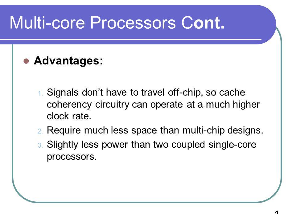 4 Multi-core Processors Cont. Advantages: 1.