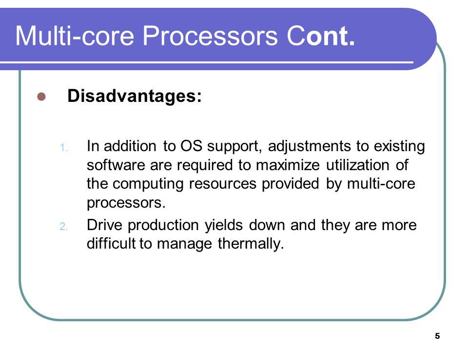 5 Multi-core Processors Cont. Disadvantages: 1.