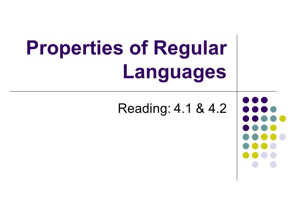 Properties of Regular Languages Reading: 4.1 & 4.2