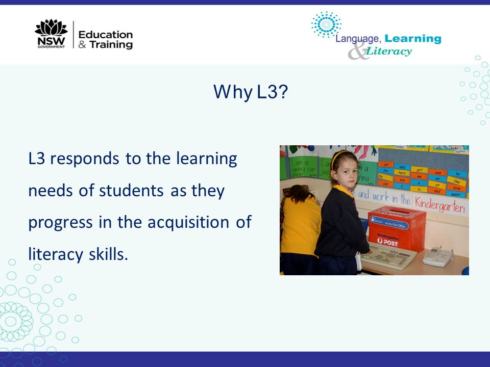 Why L3? L3 responds to the learning needs of students as they progress in the acquisition of literacy skills.