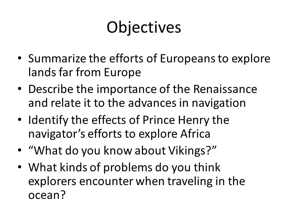 Objectives Summarize the efforts of Europeans to explore lands far from Europe Describe the importance of the Renaissance and relate it to the advance