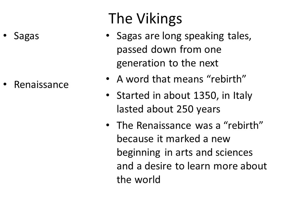 "The Vikings Sagas Renaissance Sagas are long speaking tales, passed down from one generation to the next A word that means ""rebirth"" Started in about"