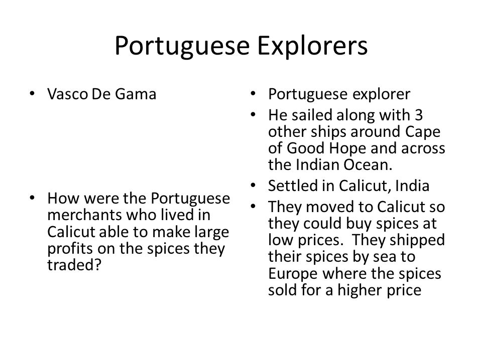 Portuguese Explorers Vasco De Gama How were the Portuguese merchants who lived in Calicut able to make large profits on the spices they traded? Portug