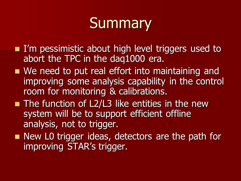Summary I'm pessimistic about high level triggers used to abort the TPC in the daq1000 era.