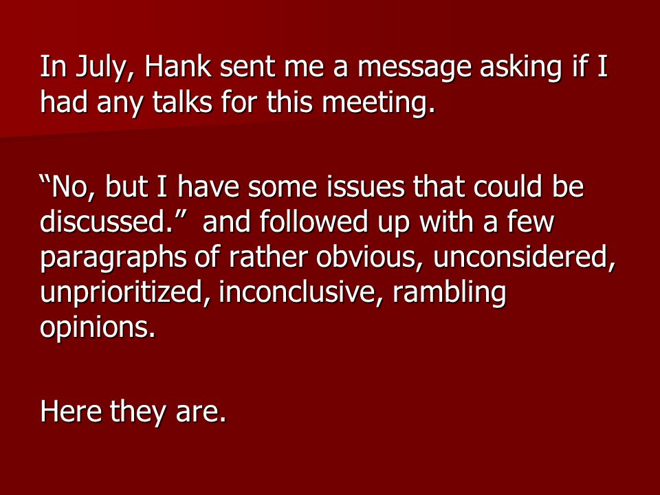 In July, Hank sent me a message asking if I had any talks for this meeting.