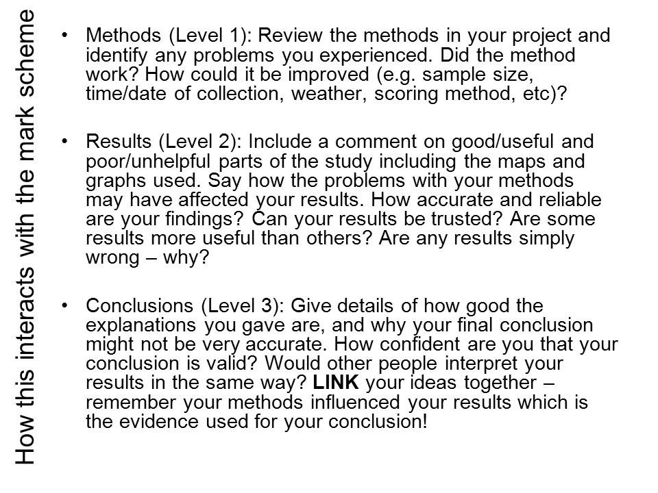 For L3 Your evaluation needs to be three parts: Limitation of the method What impact this has on results and conclusions How to improve this method to arrive at more convincing results and conclusions next time You do not need to evaluate every methodology