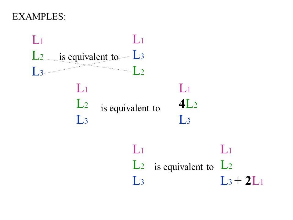 EXAMPLES: is equivalent to L1L2L3L1L2L3 L1L3L2L1L3L2 L1L2L3L1L2L3 L14L2L3L14L2L3 L 1 L 2 L 3 + 2L 1 L1L2L3L1L2L3