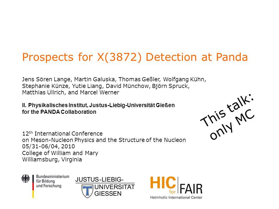 Prospects for X(3872) Detection at Panda Jens Sören Lange, Martin Galuska, Thomas Geßler, Wolfgang Kühn, Stephanie Künze, Yutie Liang, David Münchow, Björn Spruck, Matthias Ullrich, and Marcel Werner II.