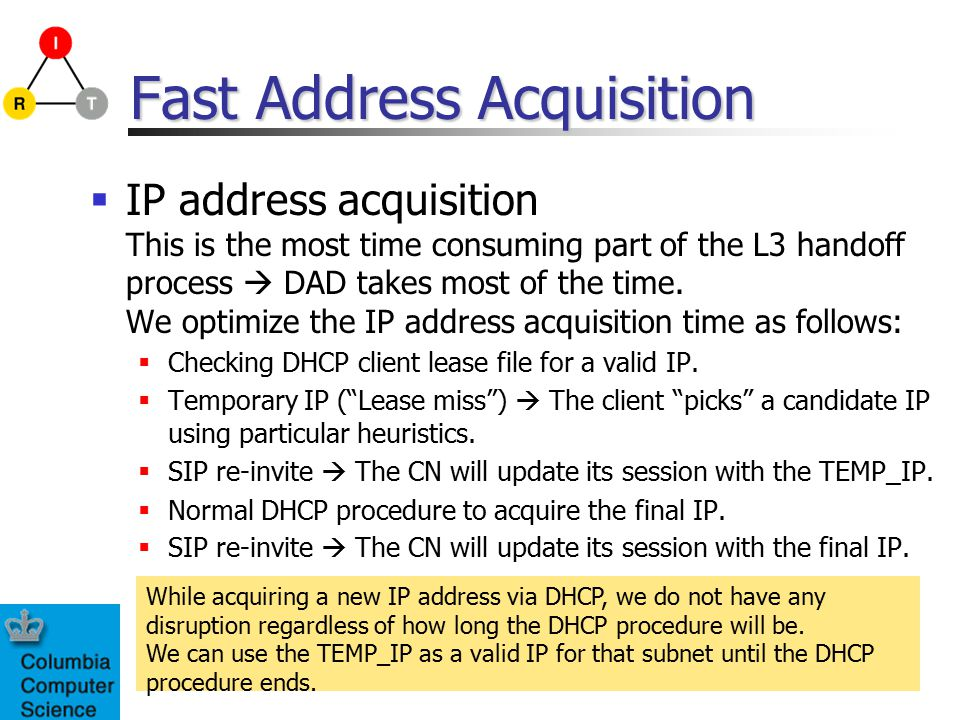 Fast Address Acquisition  IP address acquisition This is the most time consuming part of the L3 handoff process  DAD takes most of the time.
