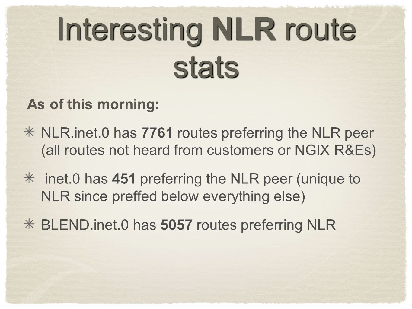 Interesting NLR route stats NLR.inet.0 has 7761 routes preferring the NLR peer (all routes not heard from customers or NGIX R&Es) inet.0 has 451 prefe