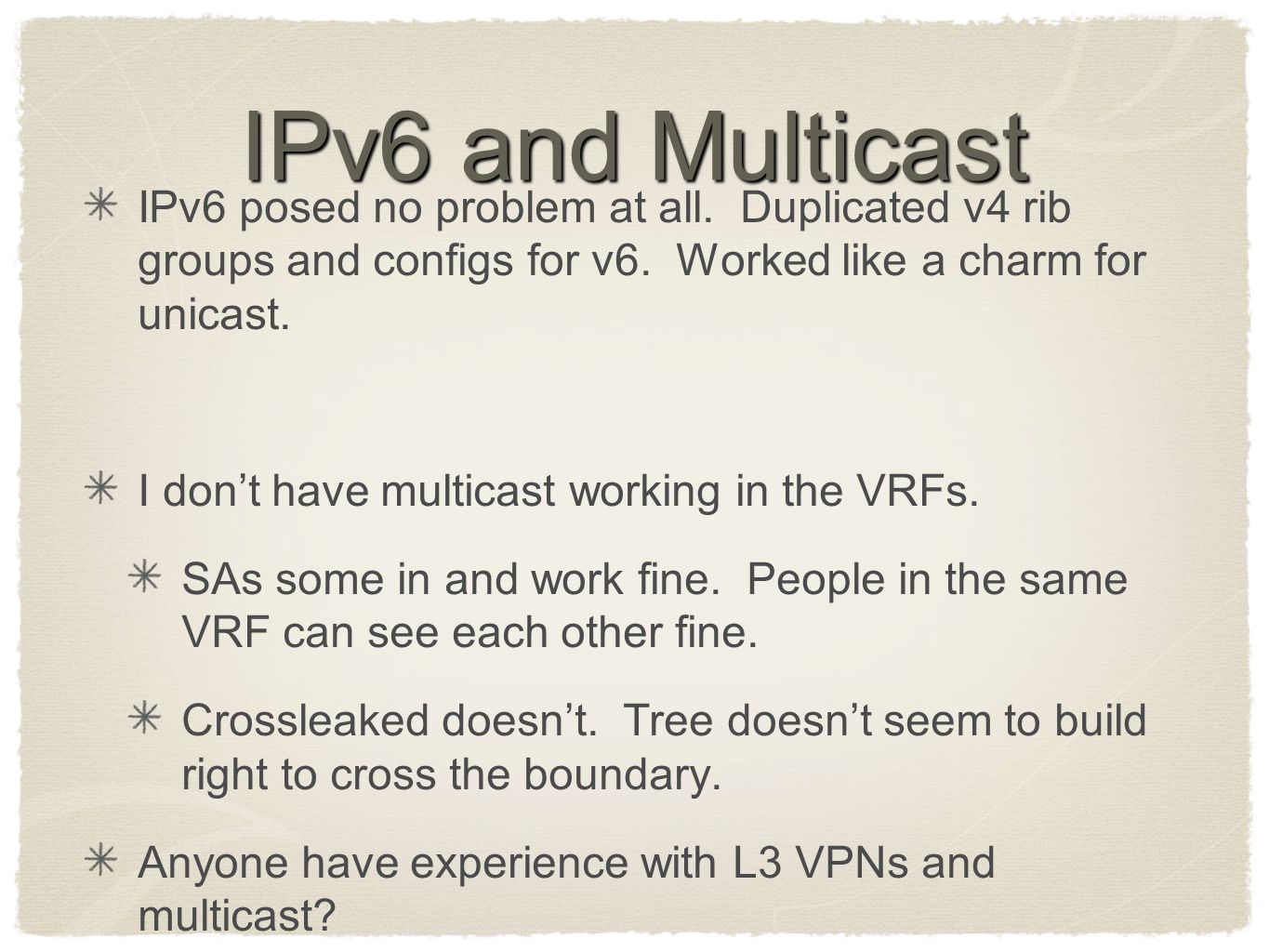 IPv6 and Multicast IPv6 posed no problem at all. Duplicated v4 rib groups and configs for v6. Worked like a charm for unicast. I don't have multicast