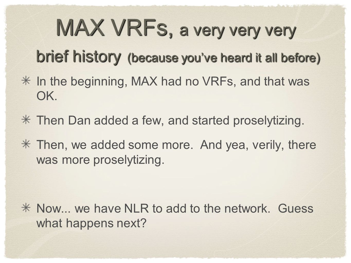 MAX VRFs, a very very very brief history (because you've heard it all before) In the beginning, MAX had no VRFs, and that was OK. Then Dan added a few