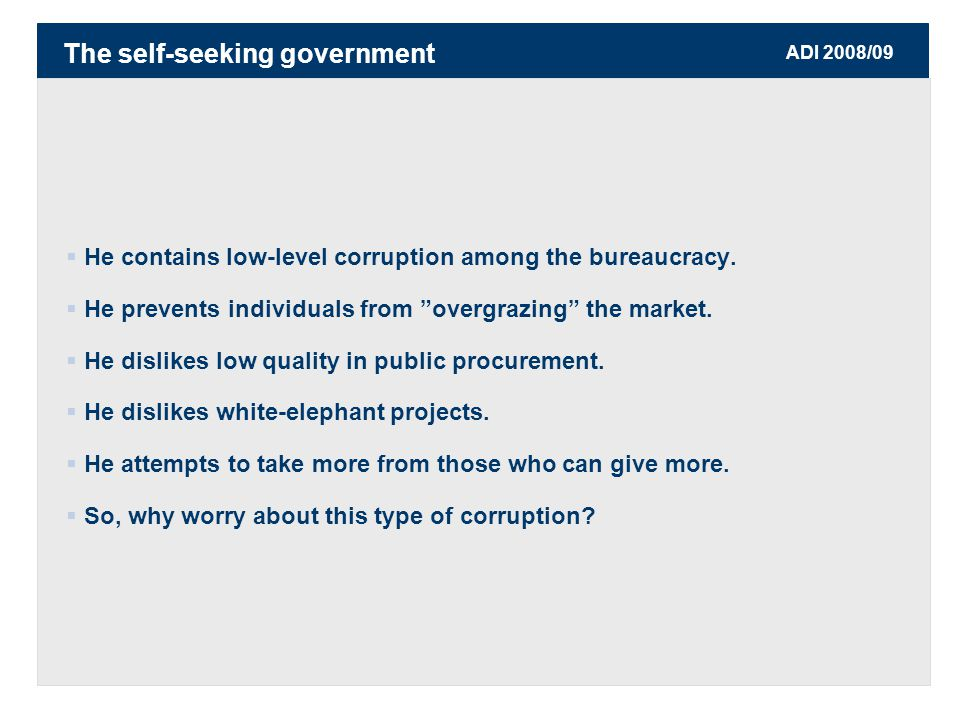 ADI 2008/09  He contains low-level corruption among the bureaucracy.