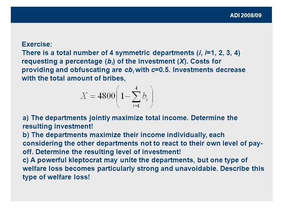 ADI 2008/09 Exercise: There is a total number of 4 symmetric departments (i, i=1, 2, 3, 4) requesting a percentage (b i ) of the investment (X).