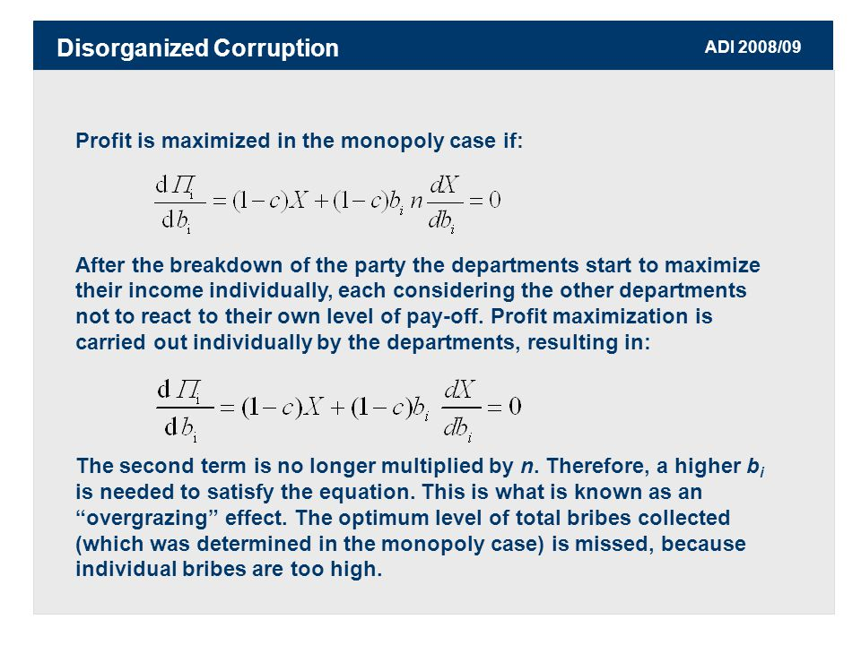 ADI 2008/09 Profit is maximized in the monopoly case if: After the breakdown of the party the departments start to maximize their income individually, each considering the other departments not to react to their own level of pay-off.