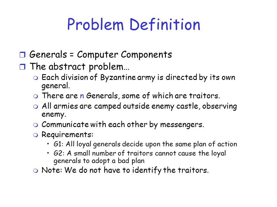 Reduction of General Problem  Byzantine Generals Problem (BGP): m A commanding general (commander) must send an order to his n-1 lieutenants.