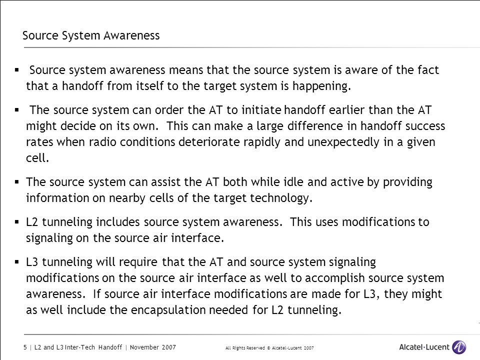 All Rights Reserved © Alcatel-Lucent 2007 5 | L2 and L3 Inter-Tech Handoff | November 2007 Source System Awareness  Source system awareness means that the source system is aware of the fact that a handoff from itself to the target system is happening.