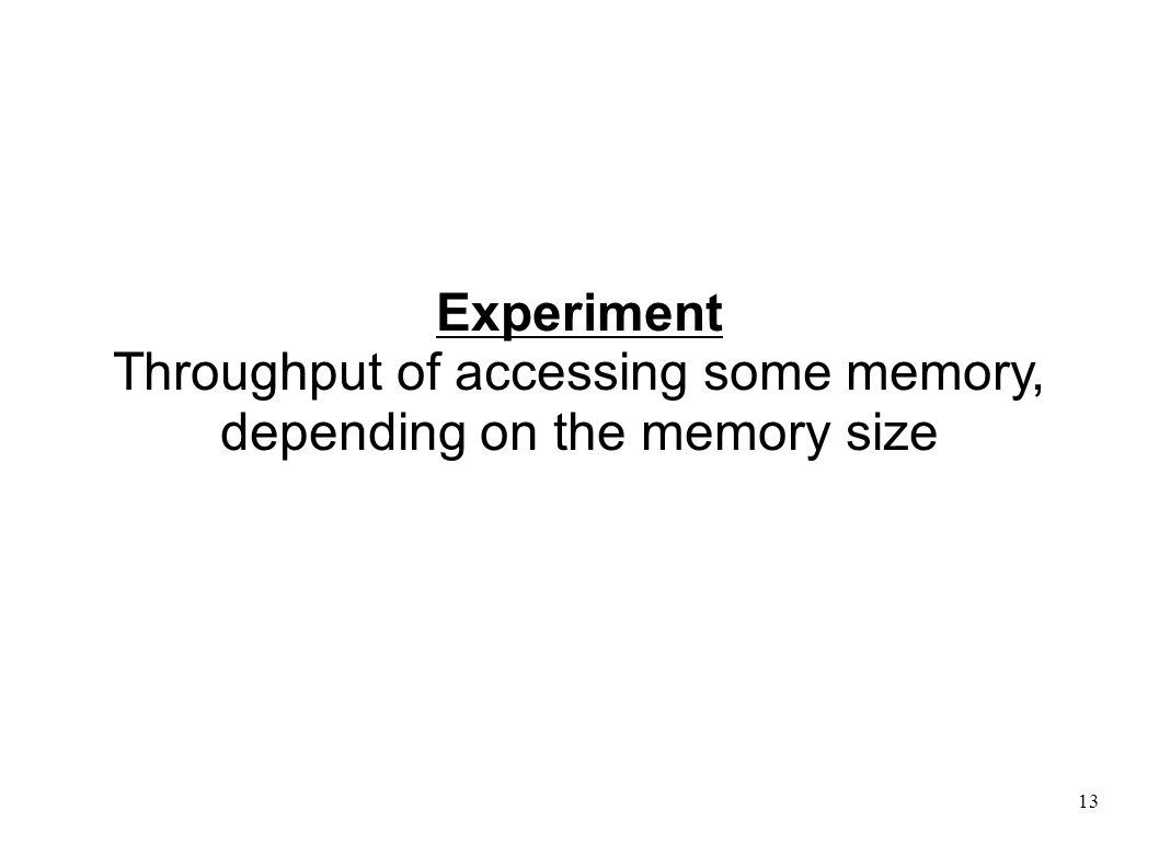 13 Experiment Throughput of accessing some memory, depending on the memory size