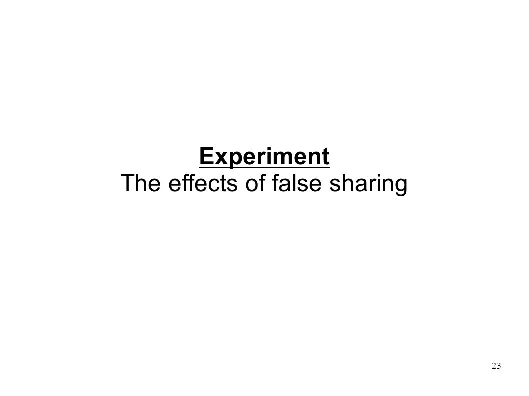 23 Experiment The effects of false sharing