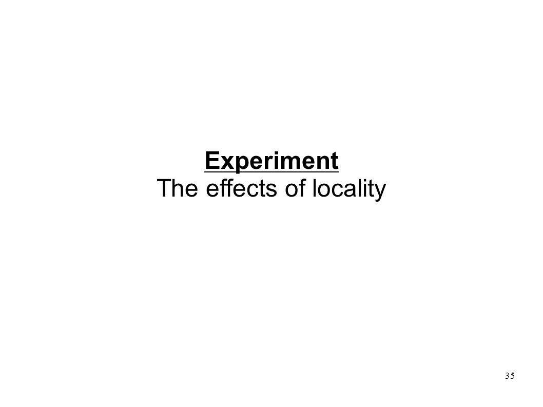 35 Experiment The effects of locality