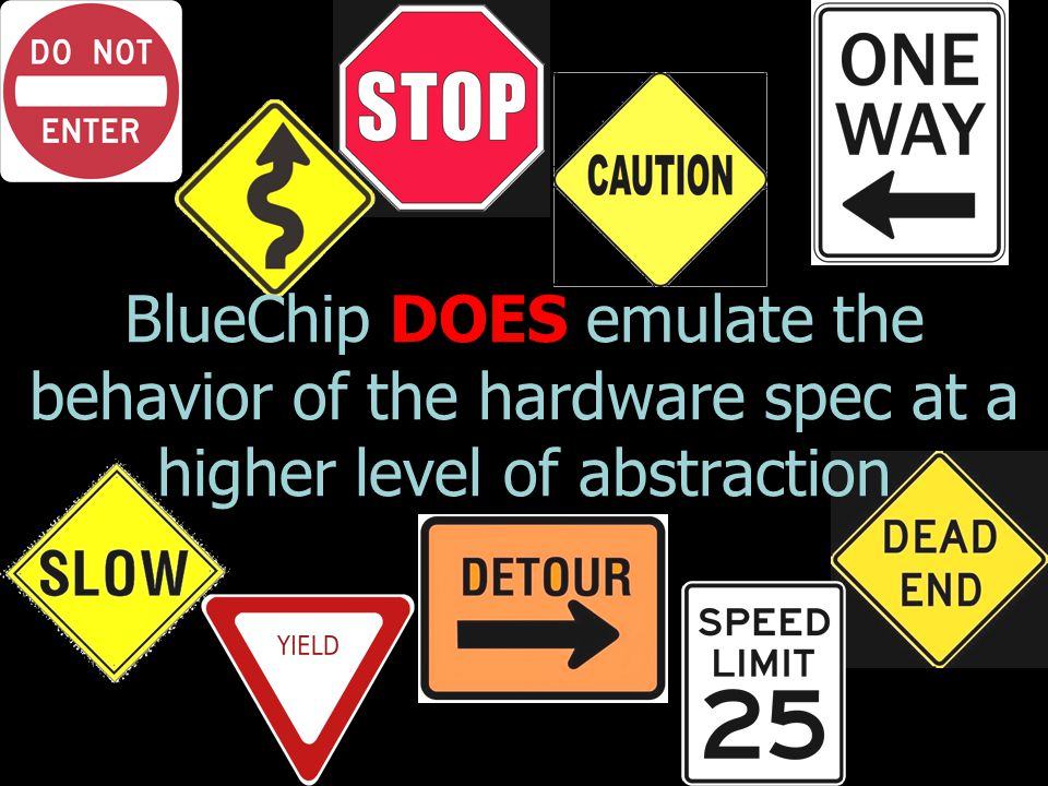 BlueChip DOES emulate the behavior of the hardware spec at a higher level of abstraction