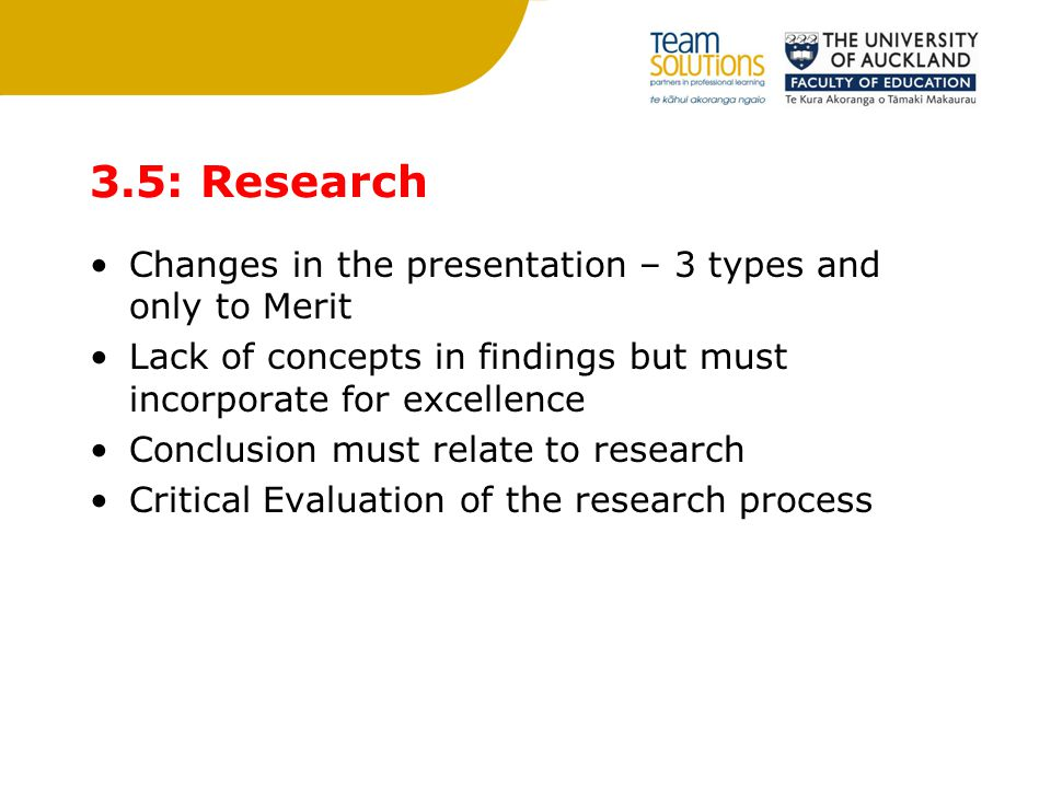 3.5: Research Changes in the presentation – 3 types and only to Merit Lack of concepts in findings but must incorporate for excellence Conclusion must