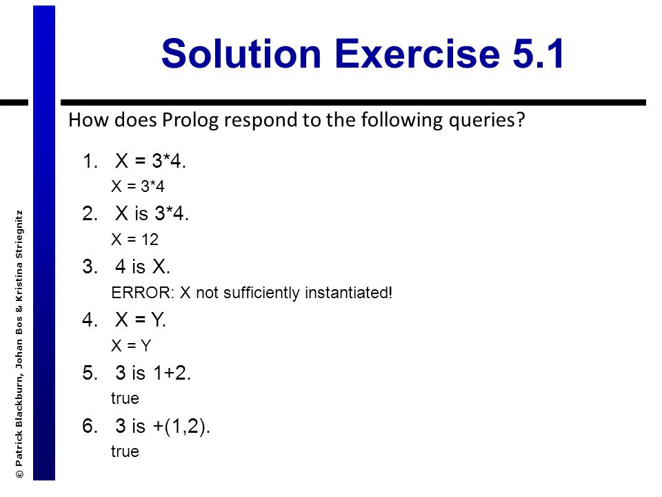 © Patrick Blackburn, Johan Bos & Kristina Striegnitz Solution Exercise 5.1 1.X = 3*4.