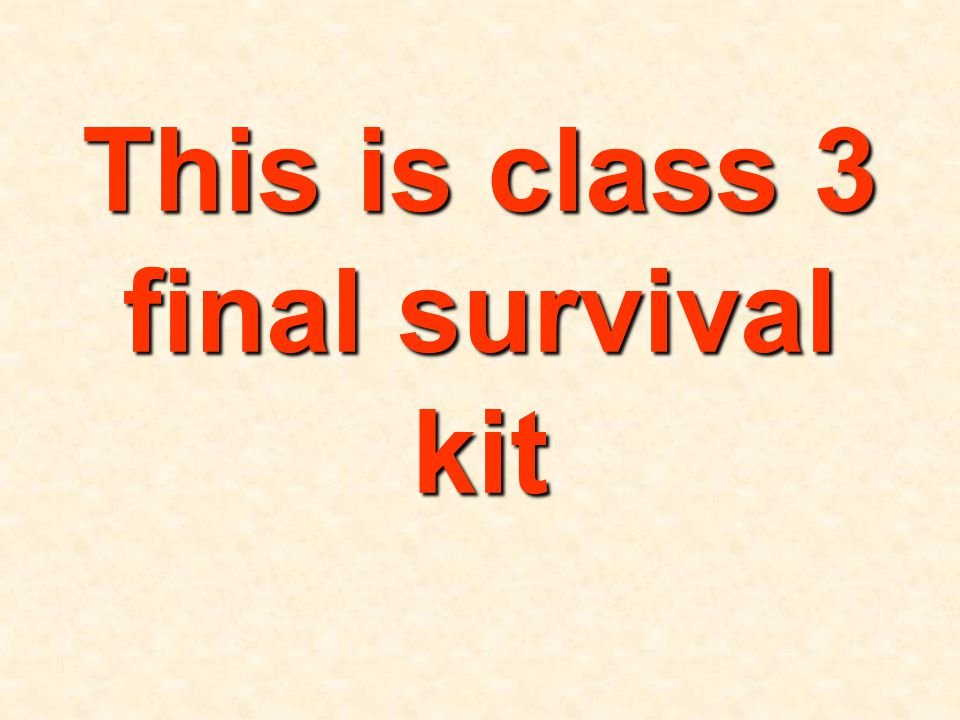 This is class 3 final survival kit