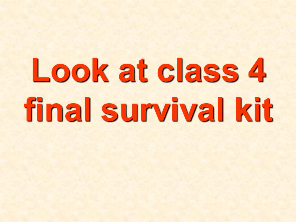 Look at class 4 final survival kit