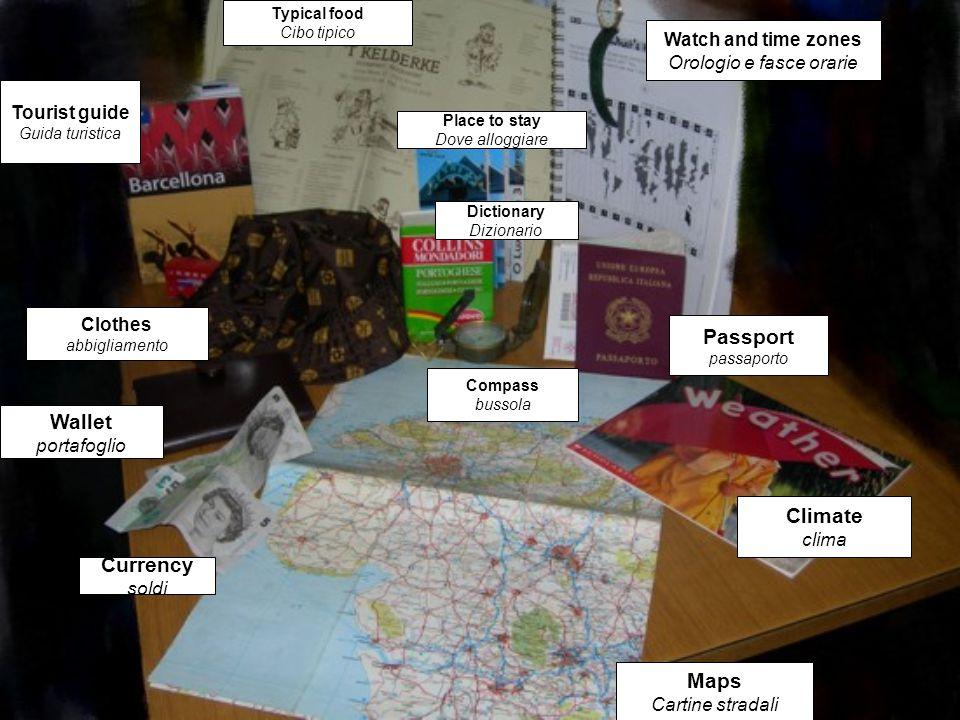 Maps Cartine stradali Currency soldi Wallet portafoglio Clothes abbigliamento Tourist guide Guida turistica Watch and time zones Orologio e fasce orar
