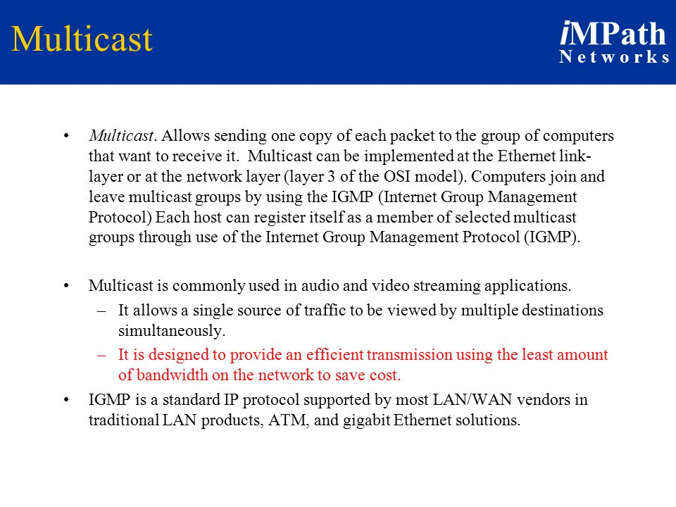 i MPath N e t w o r k s Multicast Multicast. Allows sending one copy of each packet to the group of computers that want to receive it. Multicast can b