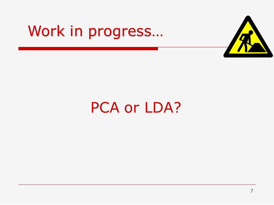 7 PCA or LDA? Work in progress…