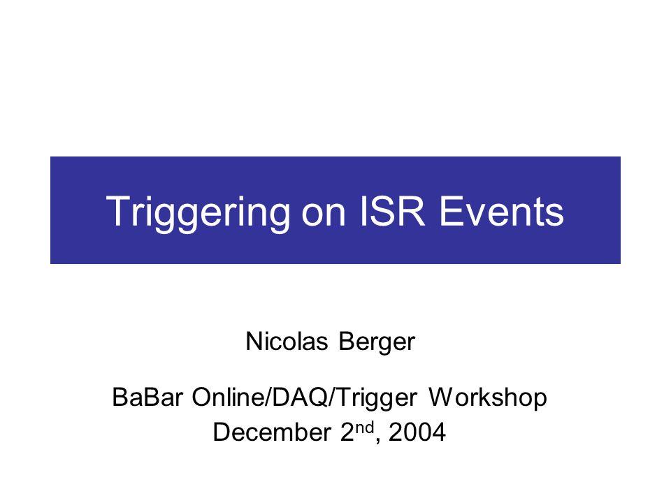 Triggering on ISR Events Nicolas Berger BaBar Online/DAQ/Trigger Workshop December 2 nd, 2004