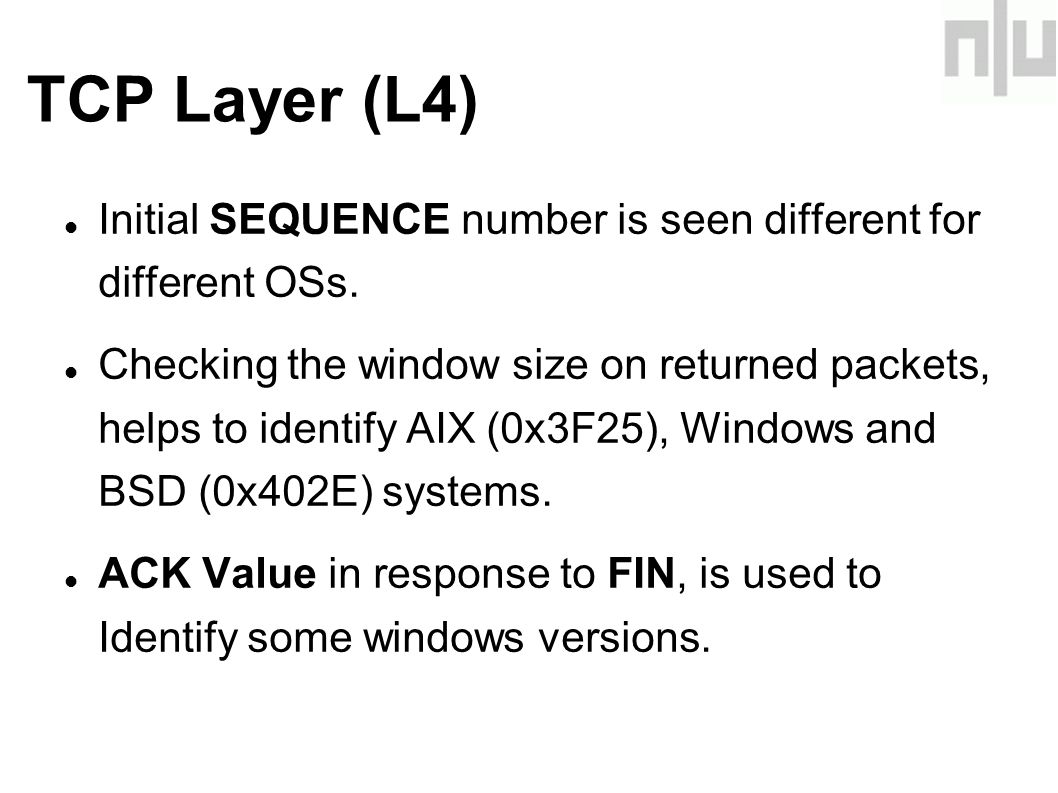 TCP Layer (L4)‏ Initial SEQUENCE number is seen different for different OSs.