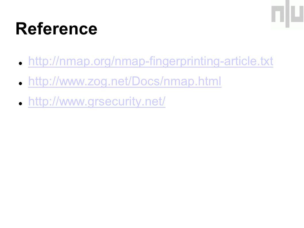 Reference http://nmap.org/nmap-fingerprinting-article.txt http://www.zog.net/Docs/nmap.html http://www.grsecurity.net/