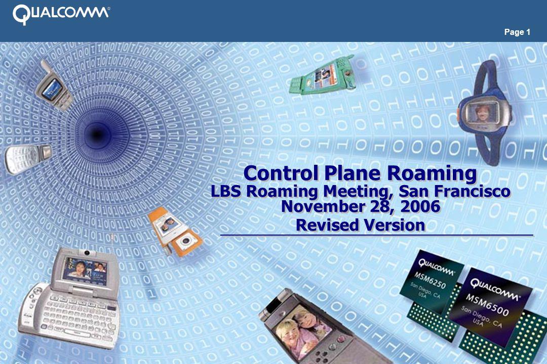 Page 1 Control Plane Roaming LBS Roaming Meeting, San Francisco November 28, 2006 Revised Version Control Plane Roaming LBS Roaming Meeting, San Francisco November 28, 2006 Revised Version