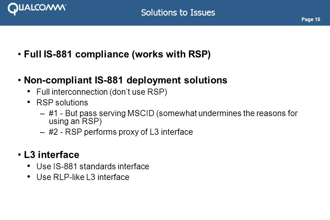 Page 15 Solutions to Issues Full IS-881 compliance (works with RSP) Non-compliant IS-881 deployment solutions Full interconnection (don't use RSP) RSP