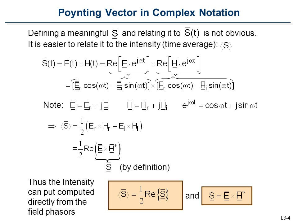 L3-4 Poynting Vector in Complex Notation Defining a meaningful and relating it to is not obvious. It is easier to relate it to the intensity (time ave