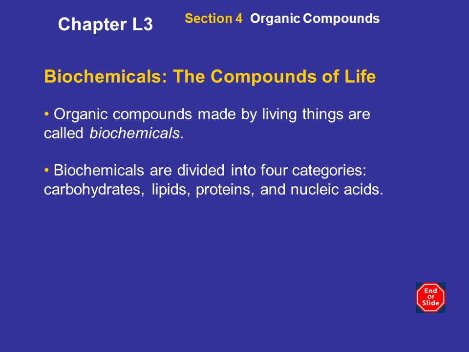 Biochemicals: The Compounds of Life Organic compounds made by living things are called biochemicals.