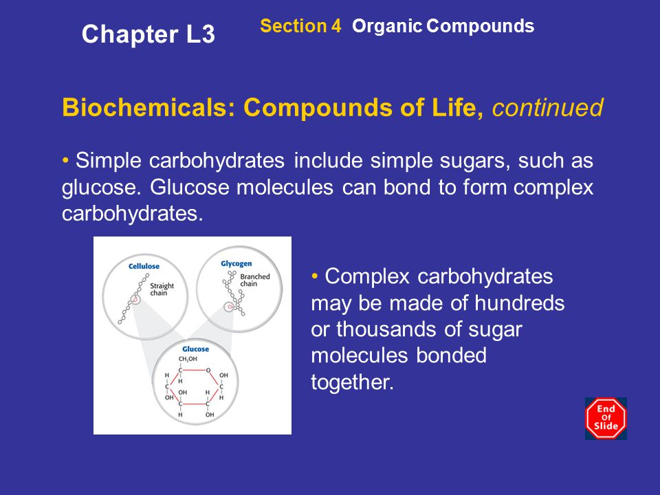 Biochemicals: Compounds of Life, continued Simple carbohydrates include simple sugars, such as glucose.