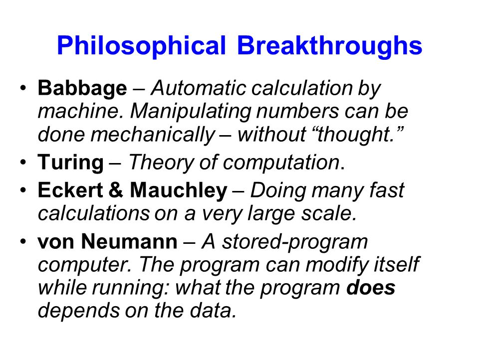 """Philosophical Breakthroughs Babbage – Automatic calculation by machine. Manipulating numbers can be done mechanically – without """"thought."""" Turing – Th"""