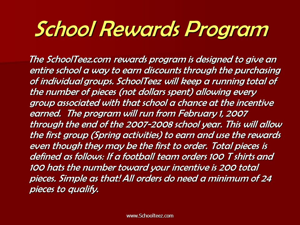 www.Schoolteez.com School Rewards Program The SchoolTeez.com rewards program is designed to give an entire school a way to earn discounts through the purchasing of individual groups.